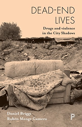 Dead-end lives: Drugs and Violence in the City Shadows from Policy Press