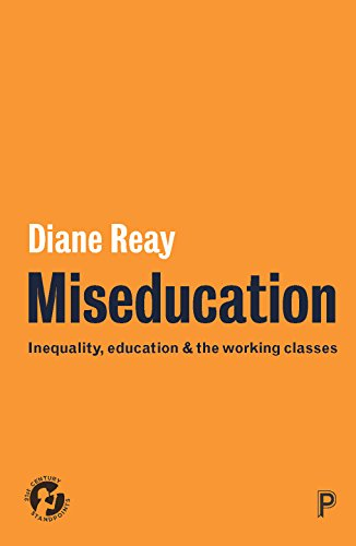 Miseducation: Inequality, Education and the Working Classes (21st Century Standpoints) from Policy Press