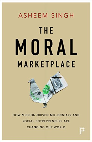 The moral marketplace: How mission-driven millennials and social entrepreneurs are changing our world from Policy Press