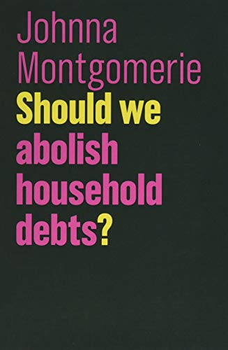 Should We Abolish Household Debts? (Future of Capitalism) from Polity Press