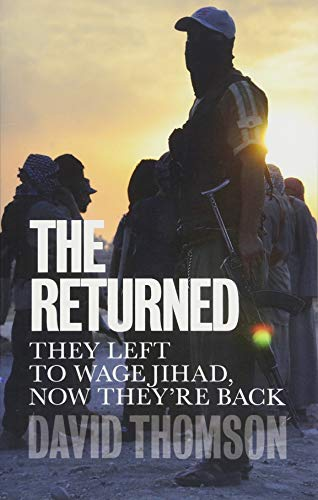The Returned: They Left to Wage Jihad, Now They're Back from Polity Press