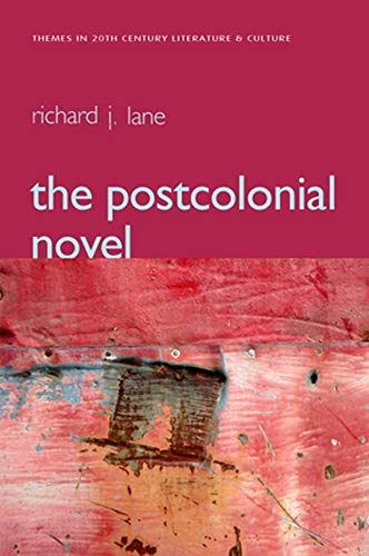 The Postcolonial Novel: Themes in 20th Century Literature & Culture: 5 (Themes in 20th and 21st Century Literature) from Polity Press
