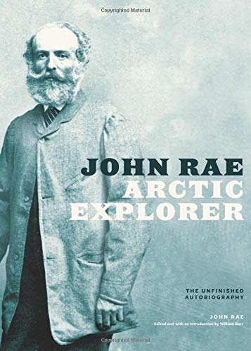 John Rae, Arctic Explorer: The Unfinished Autobiography from University of Alberta Press (CA)