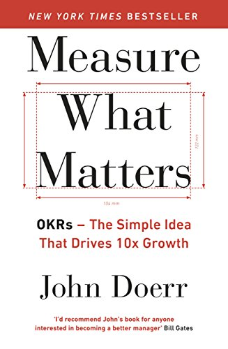 Measure What Matters: OKRs: The Simple Idea that Drives 10x Growth from Portfolio Penguin