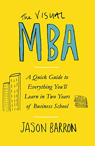 The Visual MBA: A Quick Guide to Everything You'll Learn in Two Years of Business School from Portfolio Penguin