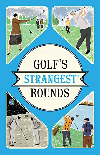 Golf's Strangest Rounds: Extraordinary but True Stories from Over a Century of Golf from Portico