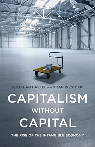 Capitalism Without Capital: The Rise of the Intangible Economy from Princeton University Press