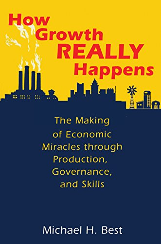 How Growth Really Happens: The Making of Economic Miracles through Production, Governance, and Skills from Princeton University Press