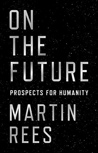 On the Future: Prospects for Humanity from Princeton University Press