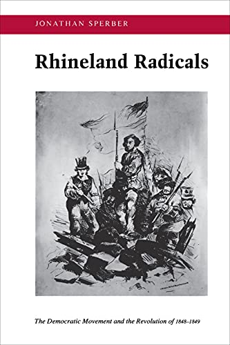 Rhineland Radicals: The Democratic Movement and the Revolution of 1848-1849 from Princeton University Press