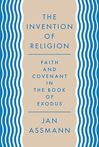 The Invention of Religion: Faith and Covenant in the Book of Exodus from Princeton University Press