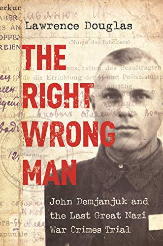 The Right Wrong Man: John Demjanjuk and the Last Great Nazi War Crimes Trial from Princeton University Press
