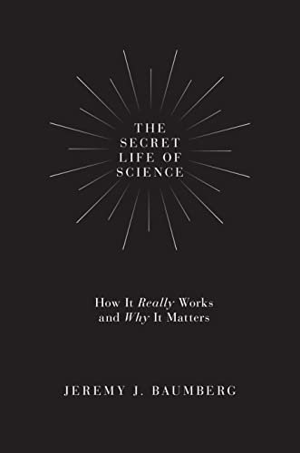 The Secret Life of Science: How It Really Works and Why It Matters from Princeton University Press