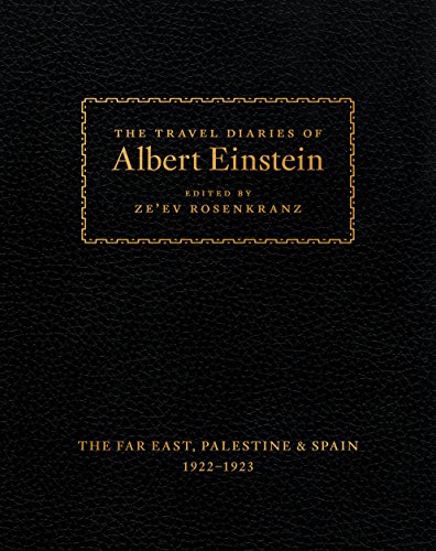 The Travel Diaries of Albert Einstein: The Far East, Palestine, and Spain, 1922 - 1923 from Princeton University Press
