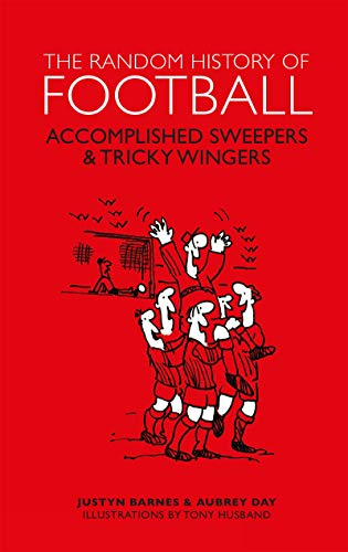 The Random History of Football: Accomplished Sweepers & Tricky Wingers (The Random History series) from Welbeck Publishing