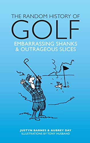 The Random History of Golf: Embarrassing Shanks & Outrageous Slices (The Random History series) from Welbeck Publishing