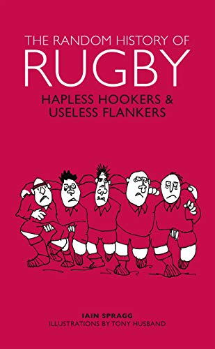 The Random History of Rugby: Hapless Hookers & Useless Flankers (The Random History series) from Welbeck Publishing