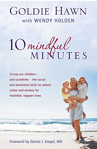 10 Mindful Minutes: Giving our children - and ourselves - the skills to reduce stress and anxiety for healthier, happier lives from Piatkus