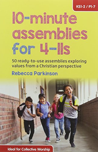 10-Minute Assemblies for 4-11s: 50 Ready-to-Use Assemblies Exploring Values from a Christian Perspective from Barnabas in Schools