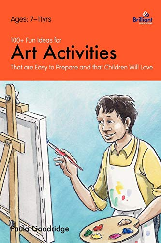 100+ Fun Ideas for Art Activities that are Easy to Prepare and that Children Will Love from Brilliant Publications