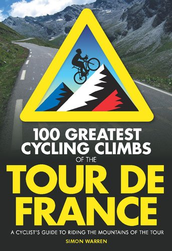 100 Greatest Cycling Climbs of the Tour de France: A Cyclist's Guide to Riding the Mountains of the Tour from Frances Lincoln