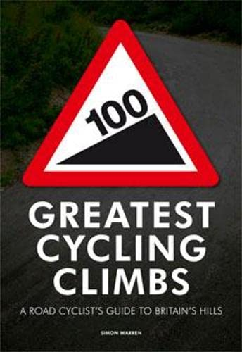 100 Greatest Cycling Climbs: A Road Cyclist's Guide to Britain's Hills from Cordee