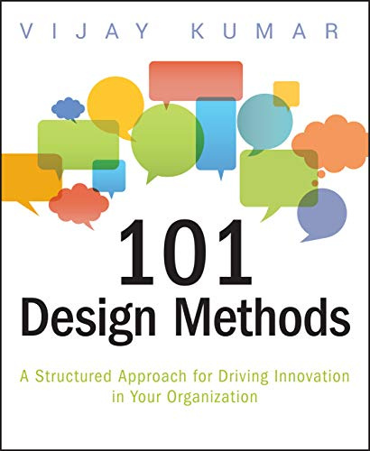 101 Design Methods: A Structured Approach for Driving Innovation in Your Organization from Wiley