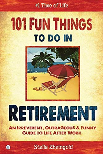 101 Fun Things to do in Retirement: An Irreverent, Outrageous & Funny Guide to Life After Work from CreateSpace Independent Publishing Platform