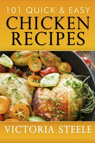 101 Quick & Easy Chicken Recipes from Createspace