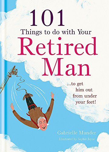 101 Things to Do With a Retired Man: ... to Get Him Out From Under Your Feet! from Brand: Spruce