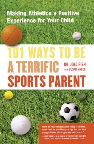 101 Ways to Be a Terrific Sports Parent: Making Athletics a Positive Experience for Your Child from Aladdin