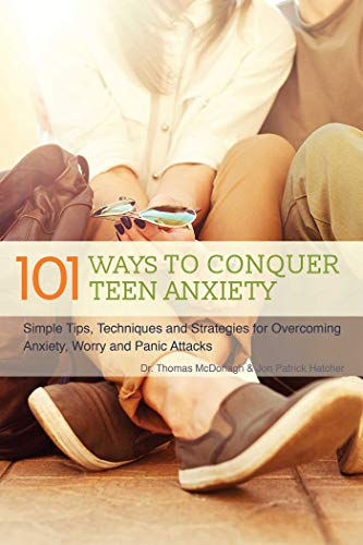101 Ways to Conquer Teen Anxiety: Simple Tips, Techniques and Strategies for Overcoming Anxiety, Worry and Panic Attacks from KLO80