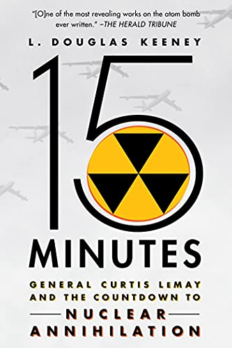 15 Minutes: General Curtis Lemay and the Countdown to Nuclear Annihilation from St. Martin's Press