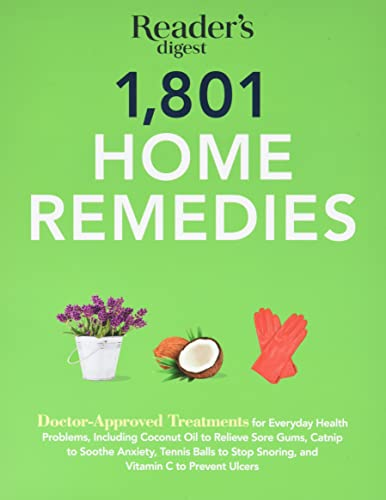 1801 Home Remedies: Doctor-Approved Treatments for Everyday Health Problems Including Coconut Oil to Relieve Sore Gums, Catnip to Sooth Anxiety, ... C to Prevent Ulcers (Save Time, Save Money) from Reader's Digest Association