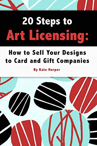 20 Steps to Art Licensing: How to Sell Your Designs to Greeting Card and Gift Companies from CreateSpace Independent Publishing Platform