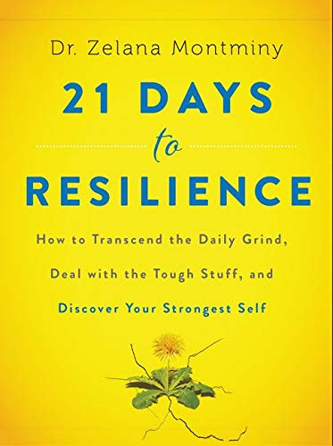 21 Days to Resilience: How to Transcend the Daily Grind, Deal with the Tough Stuff, and Discover Your Strongest Self from HarperOne