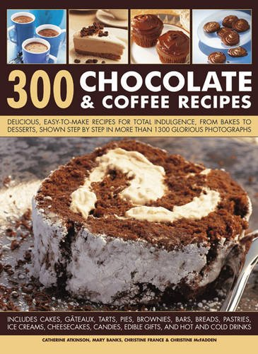 300 Chocolate & Coffee Recipes: Delicious, Easy-to-make Recipes for Total Indulgence, from Bakes to Desserts, Shown Step by Step in More Than 1300 Glorious Photographs from Southwater Publishing