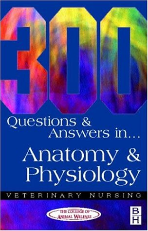 300 Questions and  Answers in Anatomy and Physiology for Veterinary Nurses, 2e (Veterinary Nursing: 300 Questions & Answers) from Butterworth-Heinemann