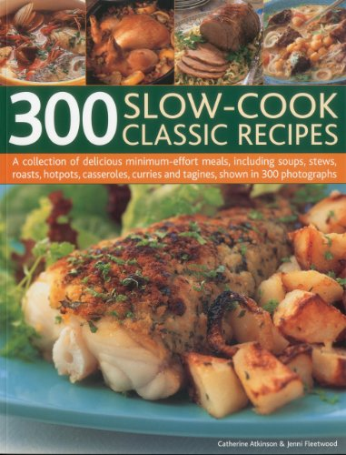 300 Slow-cook Classic Recipes: A Collection of Delicious Minimum Effort Meals, Including Soups, Stews, Roasts, Hotpots, Casseroles, Curries and ... Curries and Tagines, Shown in 300 Photographs from Southwater Publishing