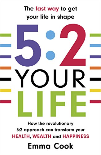 5:2 Your Life: How the revolutionary 5:2 approach can transform your health, your wealth and your happiness from Arrow