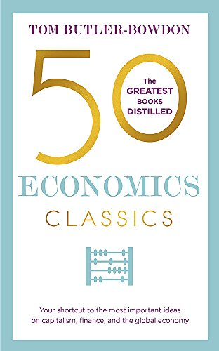 50 Economics Classics: Your shortcut to the most important ideas on capitalism, finance, and the global economy (50 Classics) from Nicholas Brealey