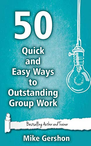 50 Quick and Easy Ways to Outstanding Group Work: Volume 10 (Quick 50 Teaching Series) from Createspace
