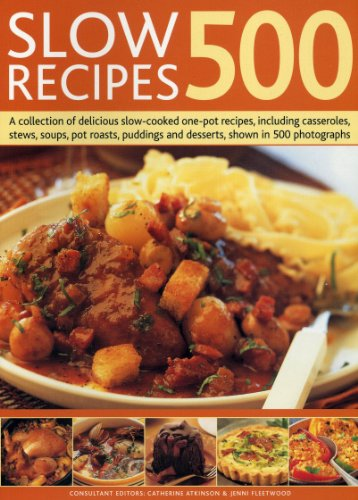 500 Slow Recipes: A Collection of Delicious Slow-cooked One-pot Recipes, Including Casseroles, Stews, Soups, Pot Roasts, Puddings and Desserts, Shown in 500 Photographs from Southwater Publishing