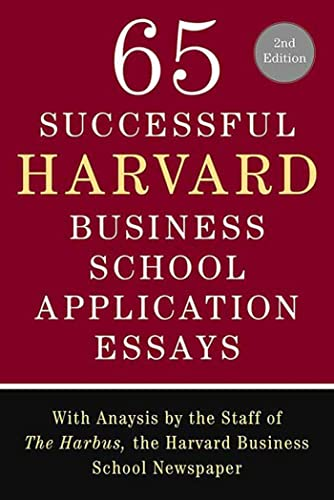 65 Successful Harvard Business School Application Essays: With Analysis by the Staff of the Harbus, the Harvard Business School Newspaper from St. Martin's Griffin
