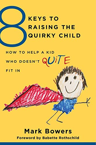 8 Keys to Raising the Quirky Child: How to Help a Kid Who Doesn't (Quite) Fit in (8 Keys to Mental Health): 0 from W. W. Norton & Company