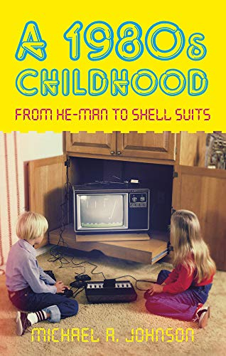 A 1980s Childhood: From He-Man to Shell Suits from The History Press Ltd