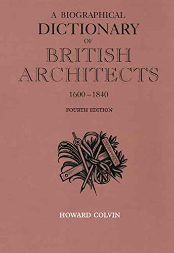A Biographical Dictionary of British Architects 1600-1840 (Paul Mellon Centre for Studies in British Art) (The Paul Mellon Centre for Studies in British Art) from Yale University Press