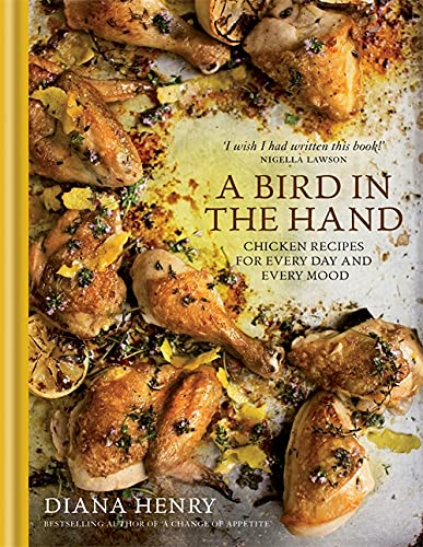 A Bird in the Hand: Chicken recipes for every day and every mood from Mitchell Beazley