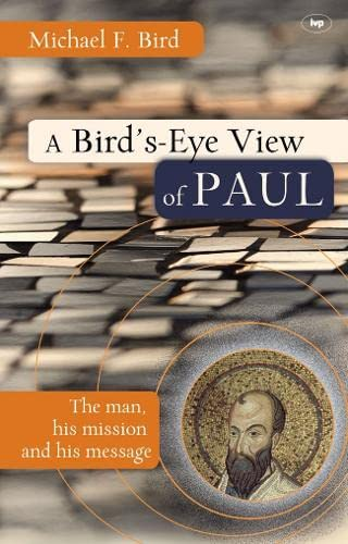A Bird's eye view of Paul: The Man, His Mission And His Message from IVP