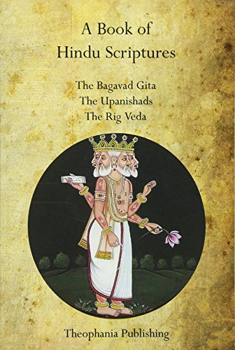 A Book of Hindu Scriptures: The Bagavad Gita,  The Upanishads, The Rig – Veda from Theophania Publishing